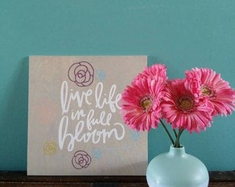 Live Life In Full Bloom | wooden sign wood decor