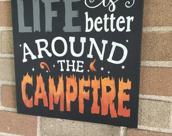 Campfire Sign,Life Is Better Around The Campfire,Hand Painted Wood  Sign,Porch
