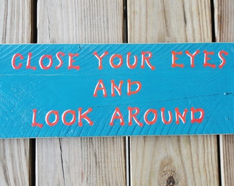 Close Your Eyes and Look Around - Song Lyrics - Rustic Sign - Life Phrase - Minimalist Decor - Inspirational - Unique Gift - Reclaimed Wood