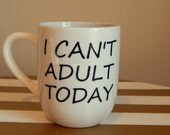 ON SALE - I Can't Adult Today - Coffee Mug