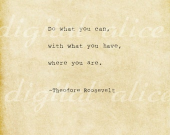 VINTAGE TYPEWRITER PRINT Life Quote- Do what you can, with what you have, where you are.~Theodore Roosevelt- printable digital