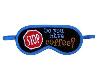 Coffee Sleep Mask, But first coffee, Barista I need coffee sign, Office gift for her or him, STOP slogan sleeping eye mask, Silk or cotton