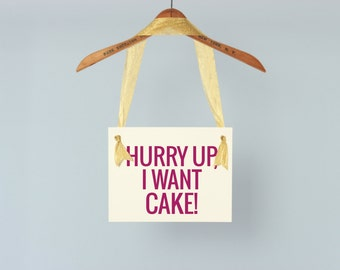 "Funny Wedding Sign ""Hurry Up, I Want Cake!"" 