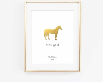 Stay Gold - The Outsiders - literature quote - book quote - classic - ponyboy - horse - book lover - literary gifts - faux gold foil