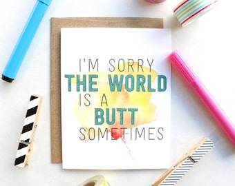 I'm Sorry the World is a Butt Sometimes Greeting Card