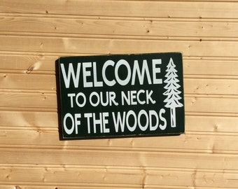Welcome to our neck of the woods Sign Rustic hand painted wood sign