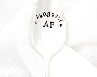 Hungover AF. Hand stamped spoon. Funny Stamped Spoon for when you're hungover as f*ck.