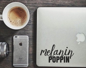 Melanin Poppin' - Laptop Decal - Car Decal - iPad Decal - Quote Decal - Laptop Sticker -  Melanin Quote - Black Girl Magic - Black Laptop