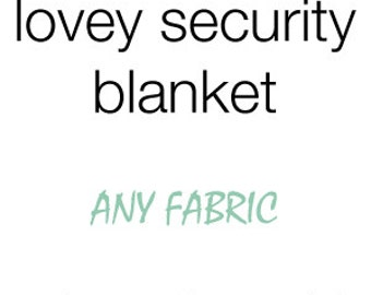 Lovey security blanket - design your own - choose your own fabric - lovie blankie - a la carte customize - minky faux fur - baby shower gift