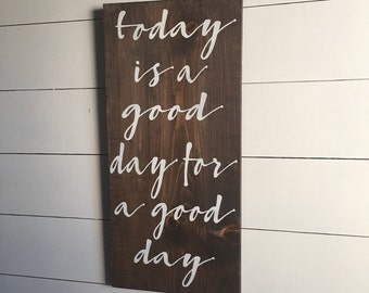today is a good day for a good day  1'x2' wood sign farmhouse decor