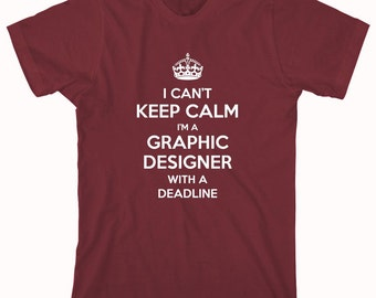 I Can't Keep Calm I'm A Graphic Designer With A Deadline Shirt - ID: 684