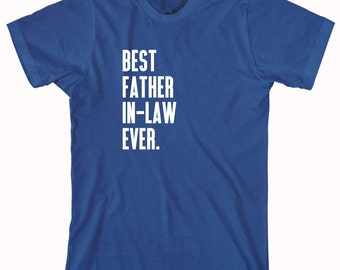 Best Father In-Law Ever Shirt - gift idea for father - ID: 654