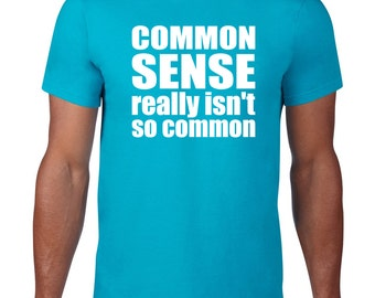 Funny Tee, Funny T Shirt, Common Sense Really Isn't So Common Tee, Common Sense Tshirt Funny Tshirt, Ringspun Cotton, Mens Plus Size