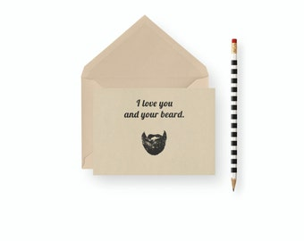 Funny Valentine's Day Card- I love you and your beard. - Blank inside, birthday, father's day, wedding, anniversary, gift thank you best fri