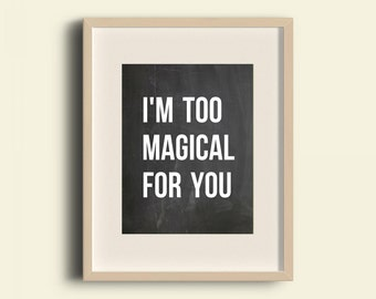 I'm too magical for you quote 8 x 10 inch art print poster for bedroom, office, dorm room, or home decor