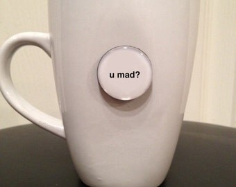 Quote | Mug | Magnet | U Mad? - Larger Font