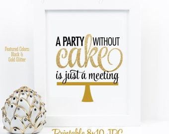 A Party Without Cake Is Just A Meeting Julie Child Bakery Print, Printable Wedding Sweet 16 Party Sign, Black White Gold Glitter Decorations