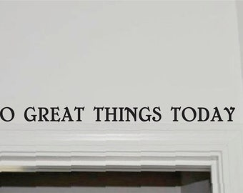 Wall Decal - Christian Wall Decal - Do Great Things Today - Over the door Wall Decal -  Bedroom - Vinyl Wall Decals - Kitchen - Mud room