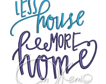 MACHINE EMBROIDERY DESIGN - Less house more home embroidery, home pillow embroidery, phrases about home embroidery