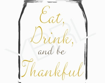 Printable Art - Eat Drink and Be Thankful Mason Jar 5x7, 8x10, and 11x14 PDF and JPEG