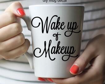 DIY Mug Decal: Wake up & Makeup