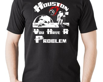 Houston You Have A Problem T-Shirt Astronaut Space Tee Shirt