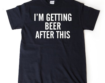 I'm Getting Beer After This T-shirt Funny Humor T-shirt Running Workout Fitness Gym Run Runner Tee Shirt