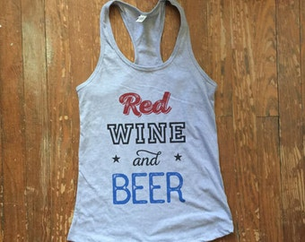 red wine and beer (parody of red white and blue) tank top, holiday tanks, memorial day weekend, bbq tank, summer fun, 4th of July, fourth