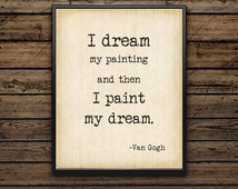 Art Print/Unframed/Van Gogh/Quote/I dream my painting/typography/typewriter/wall decor/home decor/gift Idea/8x10/11x14