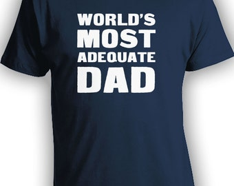 World's Most Adequate Dad - Funny shirt for dad, fathers day, dads birthday, gifts for him, gifts for dad, fathers day gift CT-146