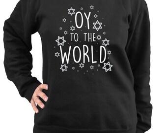 Jewish Sweatshirt - Oy To The World - Happy Hanukkah Sweater - Jewish Holiday - Ugly Hanukkah Clothing - Funny Hanukkah Pullover