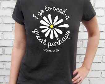 I go to seek a great perhaps - Looking For Alaska Quote by John Green - Women Smoke T-Shirt – Screen Printed 100% Cotton.