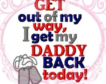 Instant Download Military Welcome Home Get out of my way I get my DADDY Back today with Dogtags Custom Embroidery Design, 5x7, Homecoming