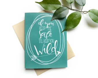 Adventure Card . Hand lettered . Anniversary . If you keep me safe, I'll keep you wild . modern calligraphy . handlettering . love card