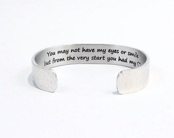 """Adopted or Stepdaughter / Wedding Day Gift  """"You may not have my eyes or smile but from the very start you had my (heart design)"""" 1/2"""" cuff"""