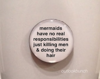 Quote | Mug | Magnet | Mermaids Have No real Responsibilities Just Killing Men & Doing Their Hair