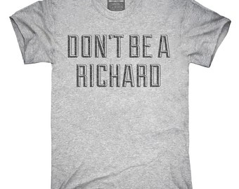 Don't Be A Richard T-Shirt, Hoodie, Tank Top, Gifts