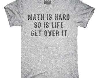 Math Is Hard So Is Life Get Over It T-Shirt, Hoodie, Tank Top, Gifts