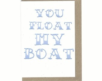 Letterpress - You float my boat - Eco-friendly - Made in Ireland