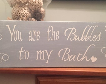 You are the Bubbles to my Bath Bathroom Decor Wood Sign