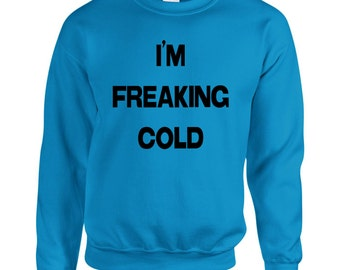 I'm Freaking Cold Sweatshirt Christmas Gift Cold Sweatshirt Gift Ideas Christmas Sweatshirt
