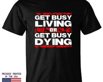 Get busy living or get busy dying - Shawshank Redemption Quote Unisex T-Shirt