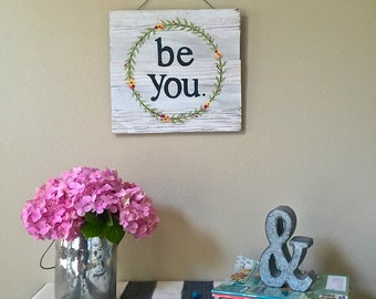 Be You hand painted wooden sign