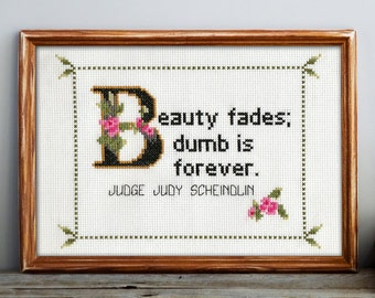 Judge Judy Scheindlin Quote Easy Cross Stitch Pattern: Beauty Fades; Dumb Is Forever. (Instant PDF Download)