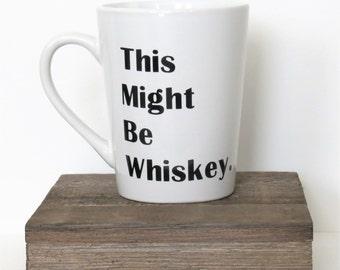 This Might Be Whiskey Mug l Gift for him l Christmas gift l Holiday l Husband l Boyfriend l Son l Funny gift l Custom