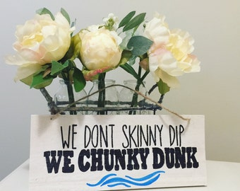 We don't SKINNY dip, we CHUNKY dunk - wooden sign