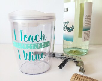 I Teach therefore I Wine Sippy Cup 10oz