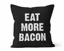 EAT MORE BACON- Throw Pillow Case w/optional insert/Custom Color Pillow/ Gift / Friend Gift/ Fun/ Couple/ Bacon/ Funny