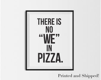 Pizza PHYSICAL poster print for your apartment   funny quote about pizza wall art, minimal design, cool typography, There is No We In Pizza