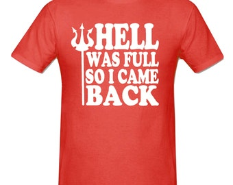 Hell was full so i came back t shirt,men,s t shirt sizes small- 2xl, gift,Funny t shirt